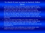 to check if your account is hacked follow these
