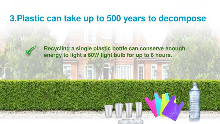 3.Plastic can take up to 500 years to decompose