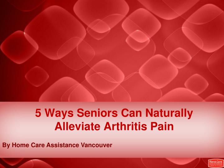 5 Ways Seniors Can Naturally Alleviate Arthritis Pain