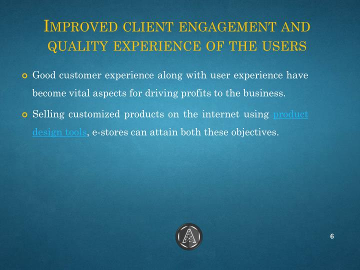 Improved client engagement and quality experience of the users