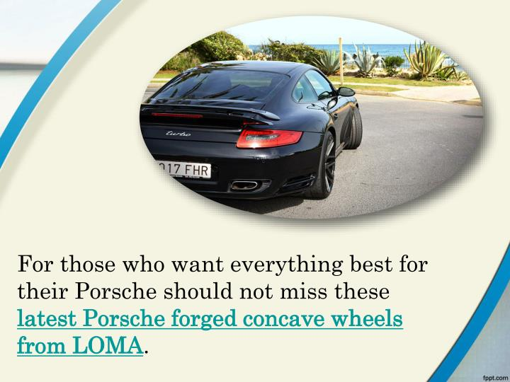 For those who want everything best for their Porsche should not miss these