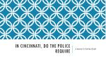 in cincinnati do the police require