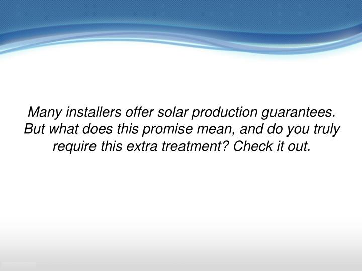 Many installers offer solar production guarantees. But what does this promise mean, and do you truly require this extra treatment? Check it out.