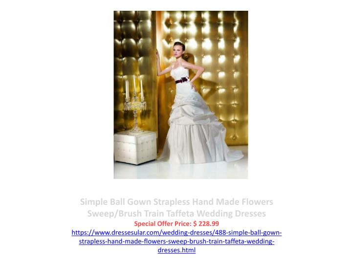 Simple Ball Gown Strapless Hand Made Flowers Sweep/Brush Train Taffeta Wedding Dresses