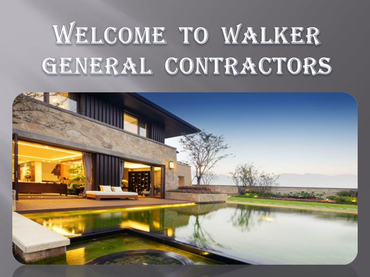 W elcome to walker general contractors