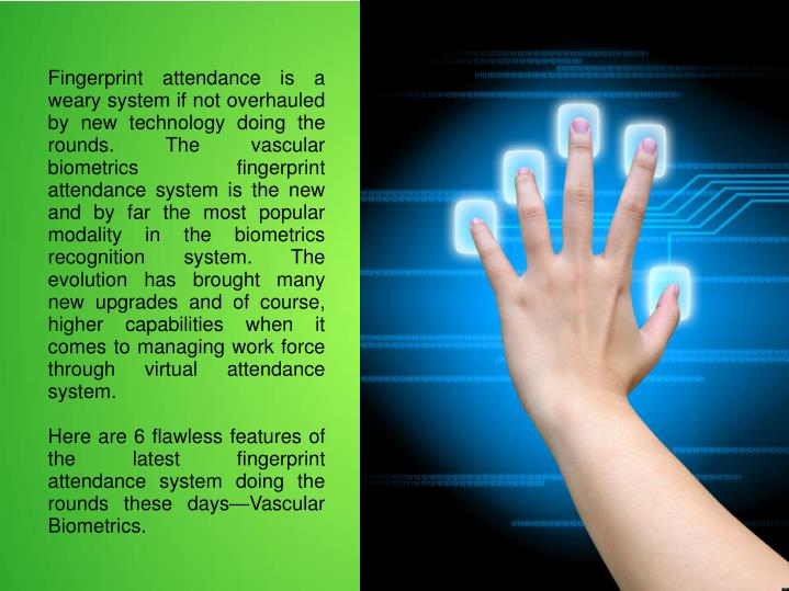 Fingerprint attendance is a weary system if not overhauled by new technology doing the rounds. The v...