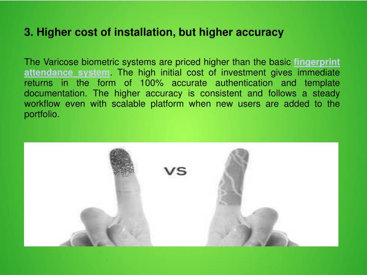 3. Higher cost of installation, but higher accuracy