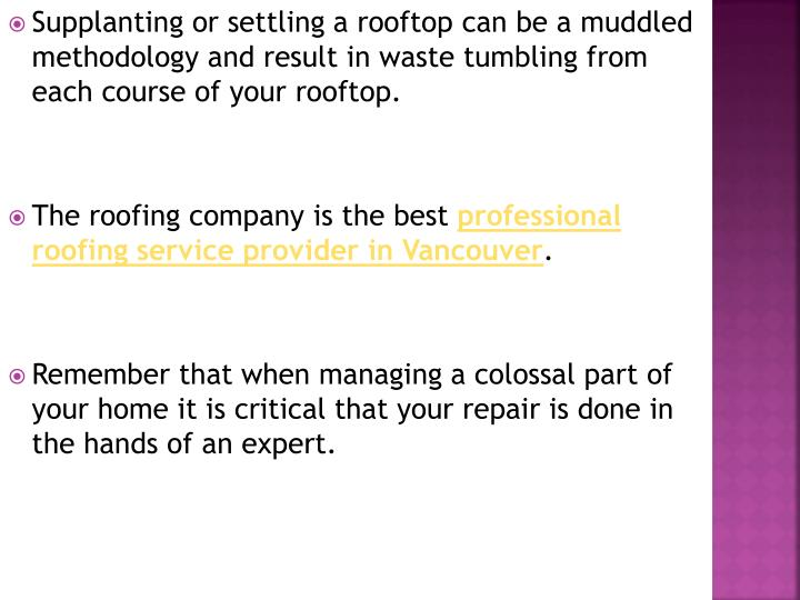 Supplanting or settling a rooftop can be a muddled methodology and result in waste tumbling from each course of your rooftop.