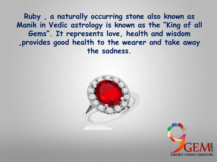 Ruby , a naturally occurring stone also known as