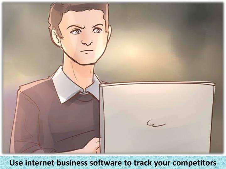 Use internet business software to track your competitors