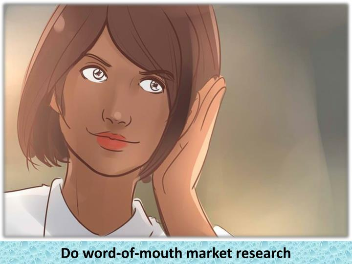 Do word-of-mouth market research