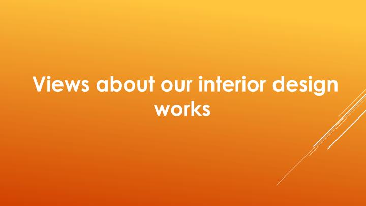 Views about our interior design works