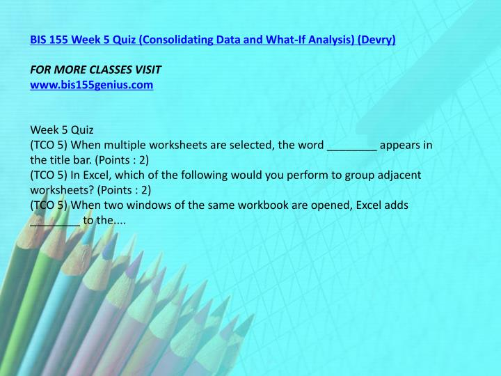 BIS 155 Week 5 Quiz (Consolidating Data and What-If Analysis) (Devry)
