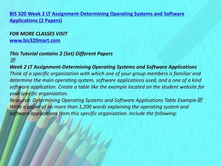 BIS 320 Week 2 LT Assignment-Determining Operating Systems and Software Applications (2 Papers)
