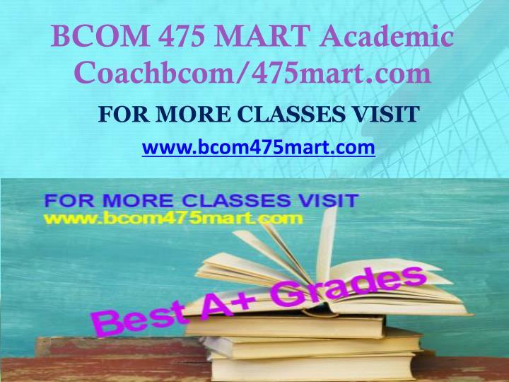 BCOM 475 MART Academic Coachbcom/475mart.com