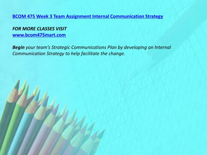 BCOM 475 Week 3 Team Assignment Internal Communication Strategy