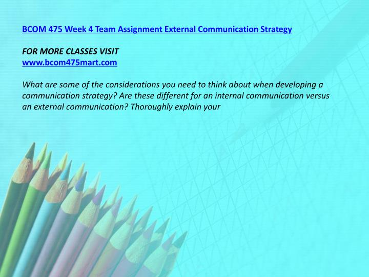 BCOM 475 Week 4 Team Assignment External Communication Strategy