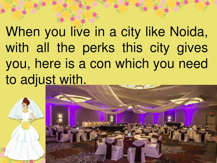 When you live in a city like Noida, with all the perks this city gives you, here is a con which you ...