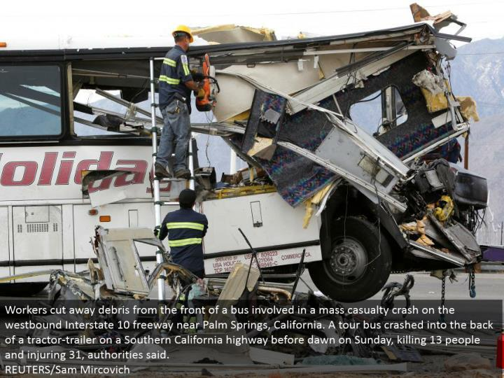 Workers remove garbage from the front of a transport required in a mass loss crash on the westward Interstate 10 road close Palm Springs, California. A visit transport collided with the back of a tractor-trailer on a Southern California parkway before sunrise on Sunday, killing 13 individuals and harming 31, powers said. REUTERS/Sam Mircovich