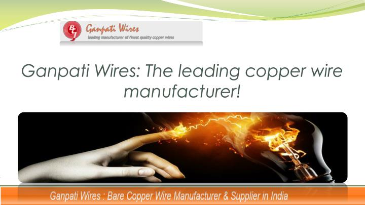 Ganpati wires the leading copper wire manufacturer