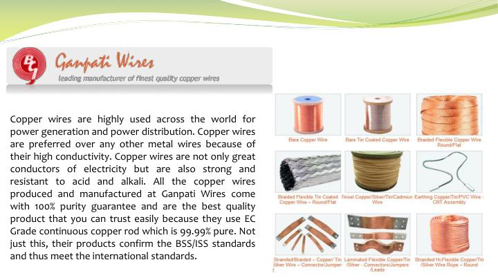 Copper wires are highly used across the world for power generation and power distribution. Copper wi...