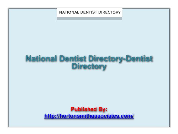 National dentist directory dentist directory published by http hortonsmithassociates com