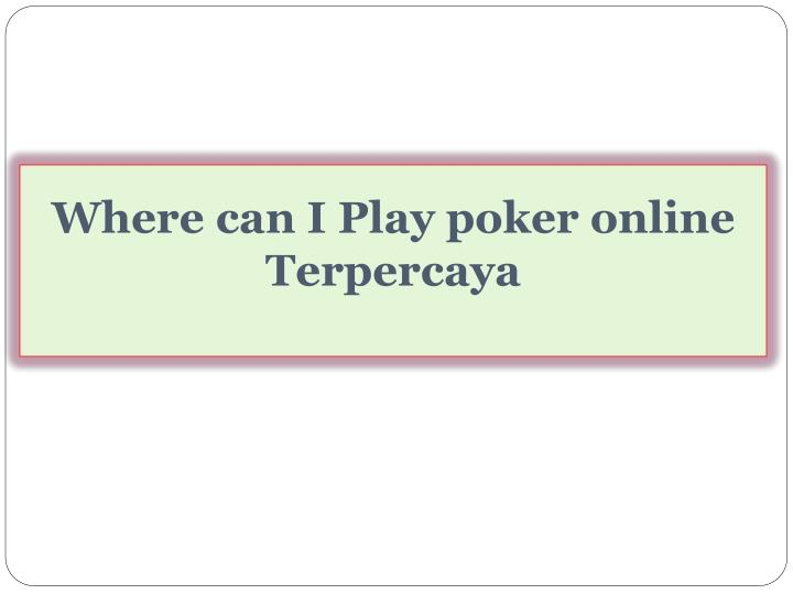 Where can I Play poker online