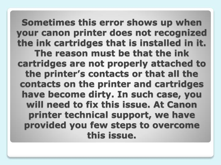 Sometimes this error shows up when your canon printer does not recognized the ink cartridges that is...