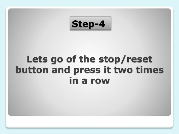 Lets go of the stop/reset button and press it two times in a row