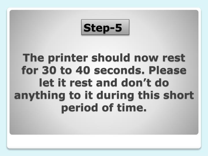 The printer should now rest for 30 to 40 seconds. Please let it rest and don't do anything to it during this short period of