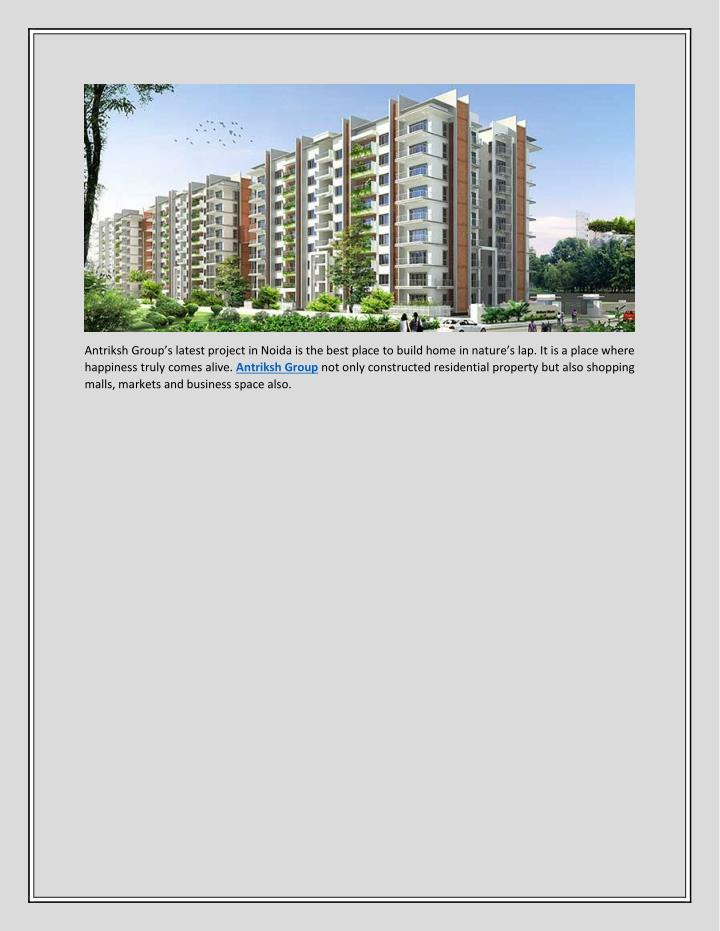 Antriksh Group's latest project in Noida is the best place to build home in nature's lap. It is a place where