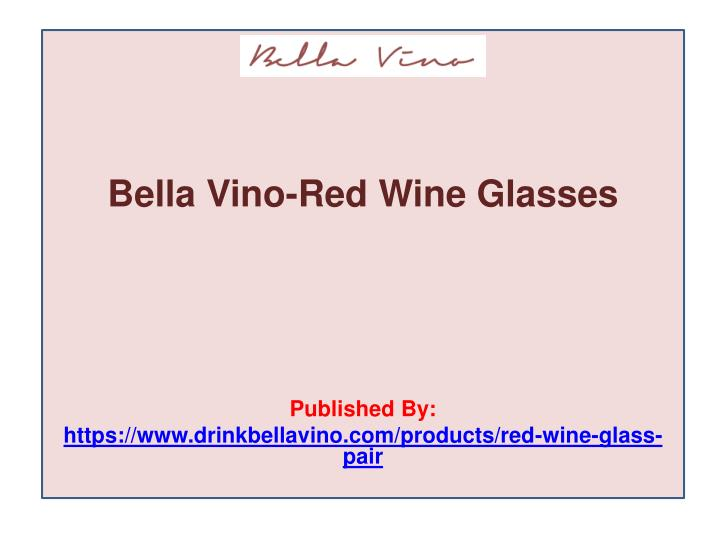 Bella vino red wine glasses published by https www drinkbellavino com products red wine glass pair