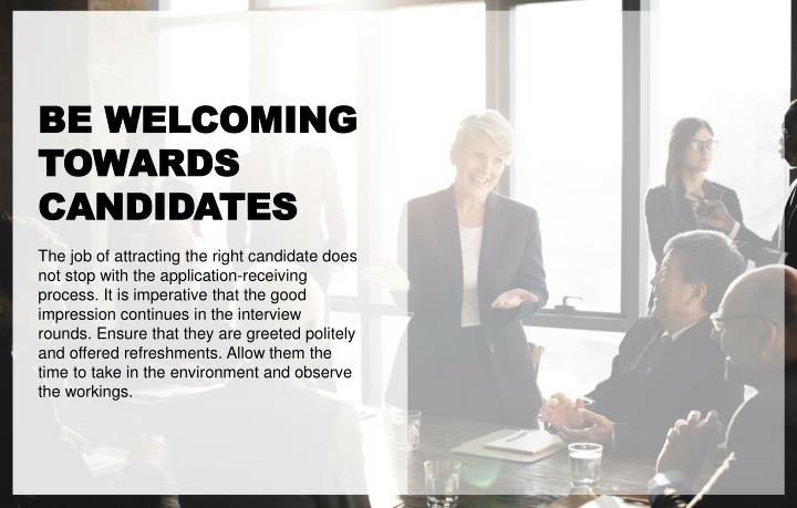 BE WELCOMING TOWARDS CANDIDATES