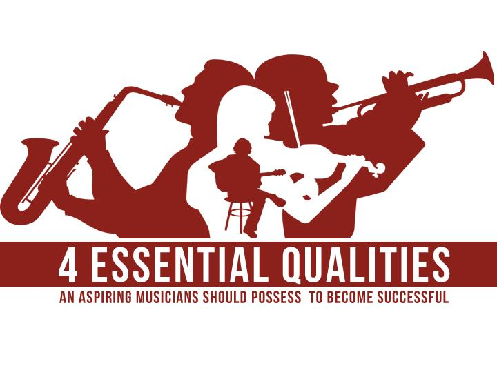 4 Essential Qualities an Aspiring Musicians Should Possess to Become Successful