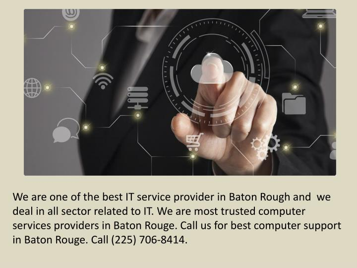 We are one of the best IT service provider in Baton Rough and  we deal in all sector related to IT.