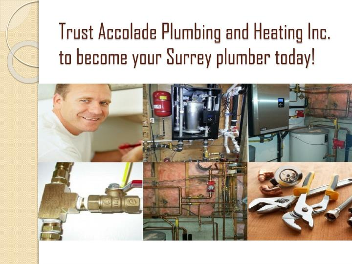Trust Accolade Plumbing and Heating Inc. to become your Surrey plumber today!