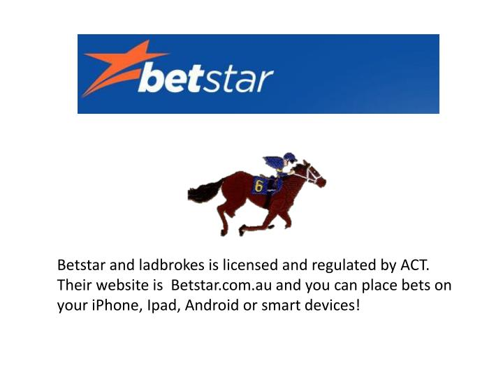 Betstar and ladbrokes is licensed and regulated by ACT.
