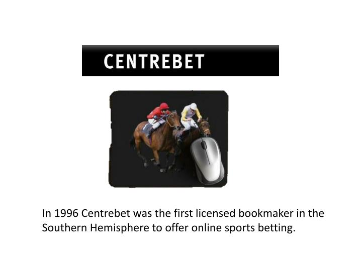 In 1996 Centrebet was the first licensed bookmaker in the