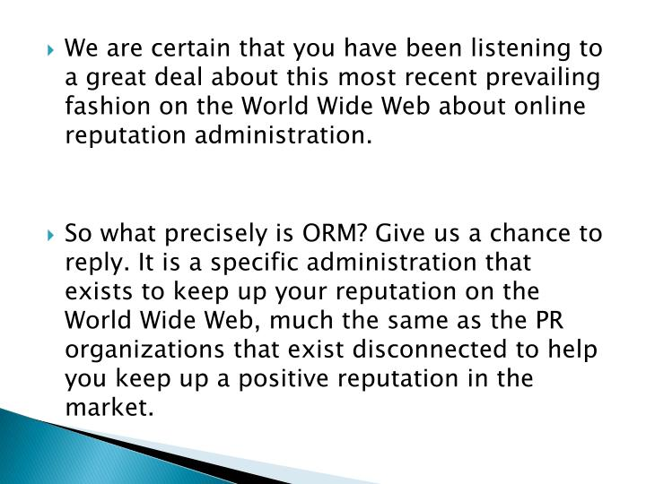 We are certain that you have been listening to a great deal about this most recent prevailing fashion on the World Wide Web about online reputation administration