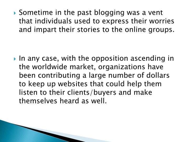Sometime in the past blogging was a vent that individuals used to express their worries and impart their stories to the online groups