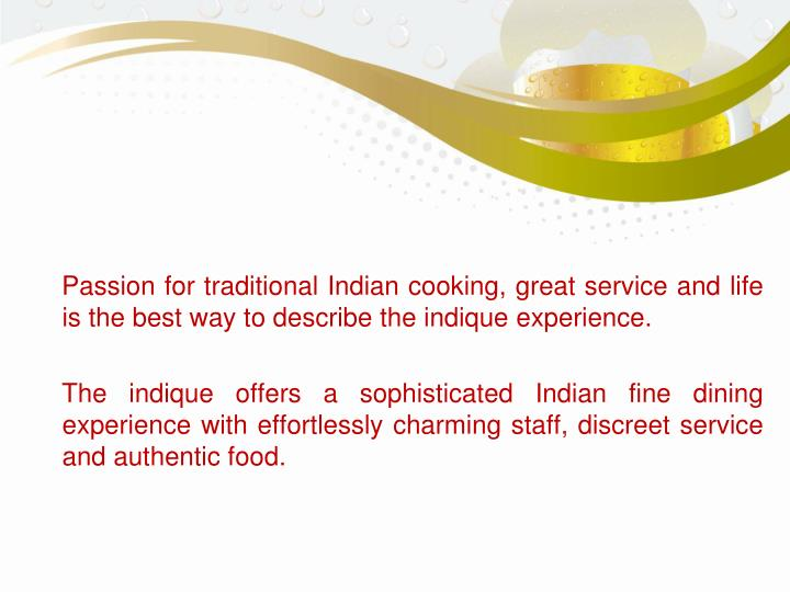 Passion for traditional Indian cooking, great service and life is the best way to describe the i...