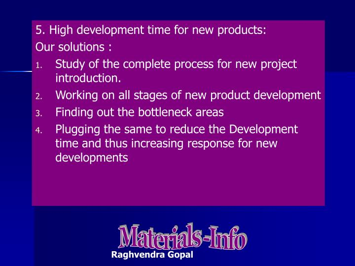 5. High development time for new products: