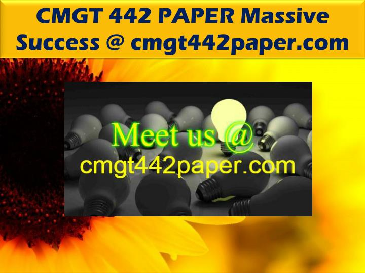 CMGT 442 PAPER Massive Success @ cmgt442paper.com