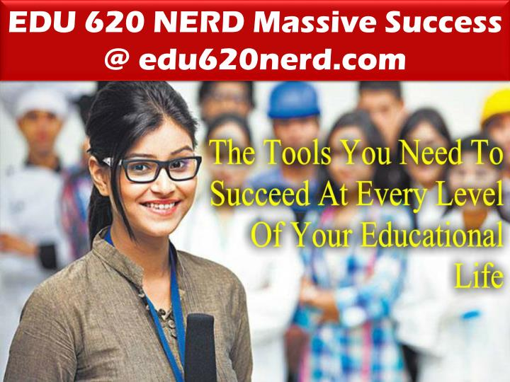 EDU 620 NERD Massive Success @ edu620nerd.com