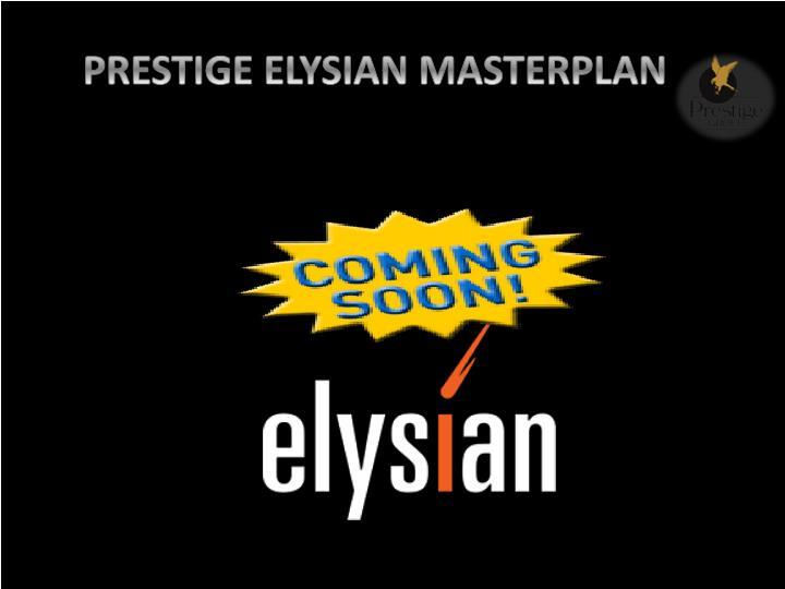 PRESTIGE ELYSIAN MASTERPLAN