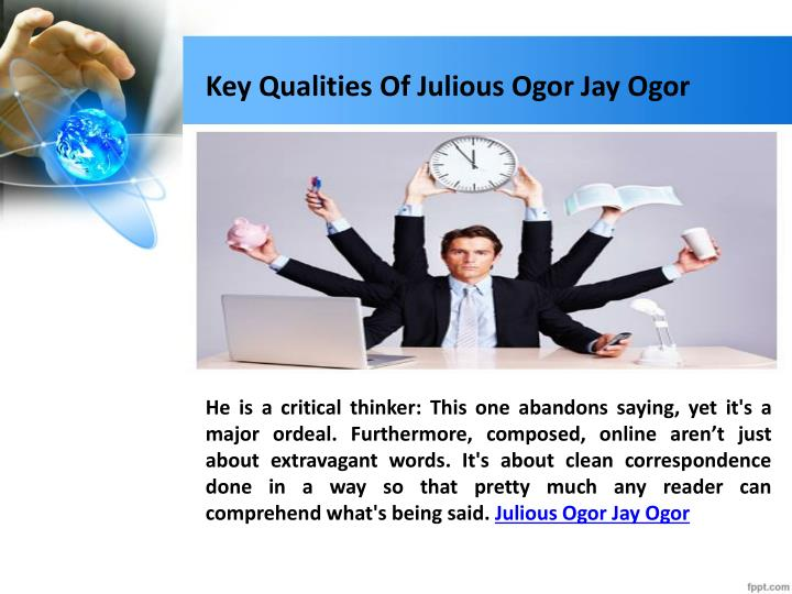 Key qualities of julious ogor jay ogor