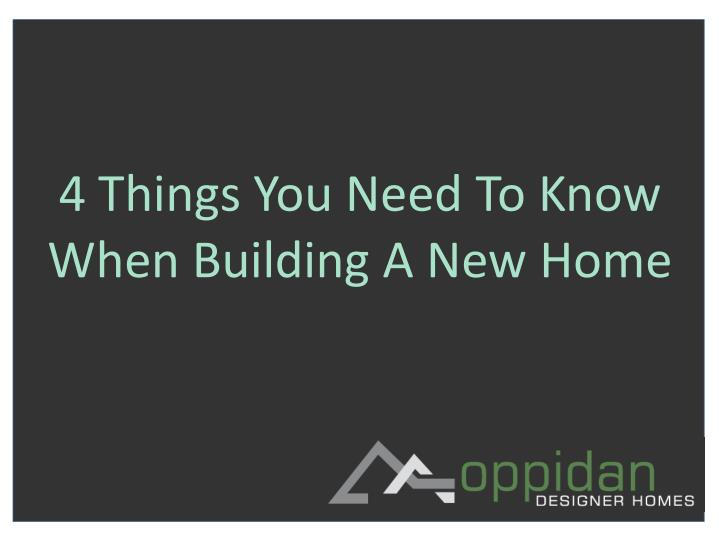Ppt 4 things you need to know when building a new home for Things you need for a house