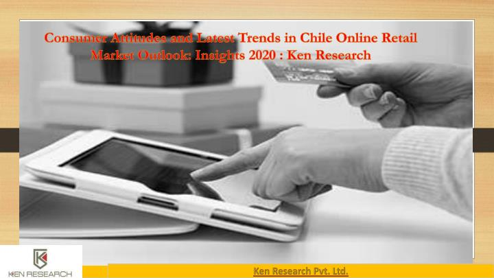Consumer Attitudes and Latest Trends in Chile Online Retail Market Outlook: Insights