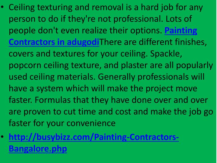 Ceiling texturing and removal is a hard job for any person to do if they're not professional. Lots of people don't even realize their options.
