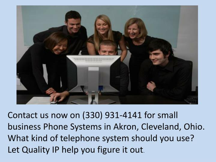Contact us now on (330) 931-4141 for small business Phone Systems in Akron, Cleveland, Ohio. What kind of telephone system should you use? Let Quality IP help you figure it out